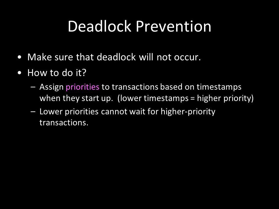 Deadlock Prevention Make sure that deadlock will not occur.