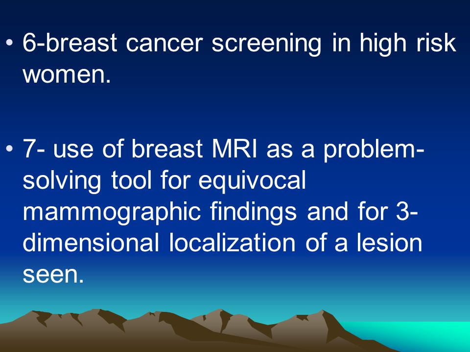 6-breast cancer screening in high risk women.