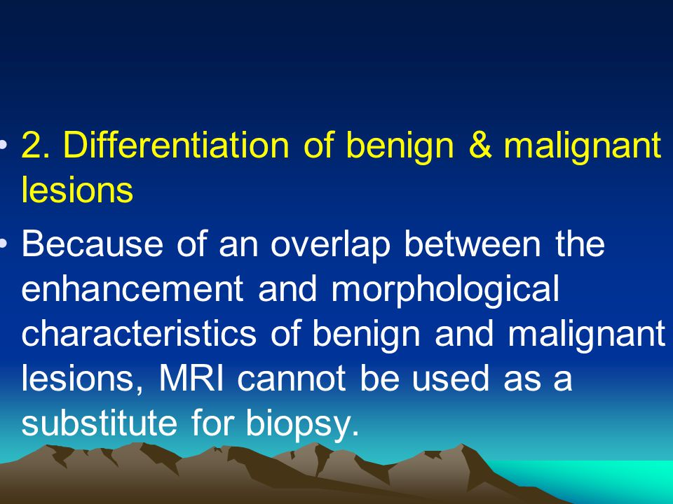 2. Differentiation of benign & malignant lesions