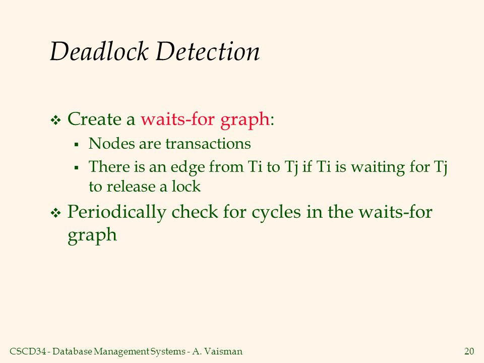 Deadlock Detection Create a waits-for graph: