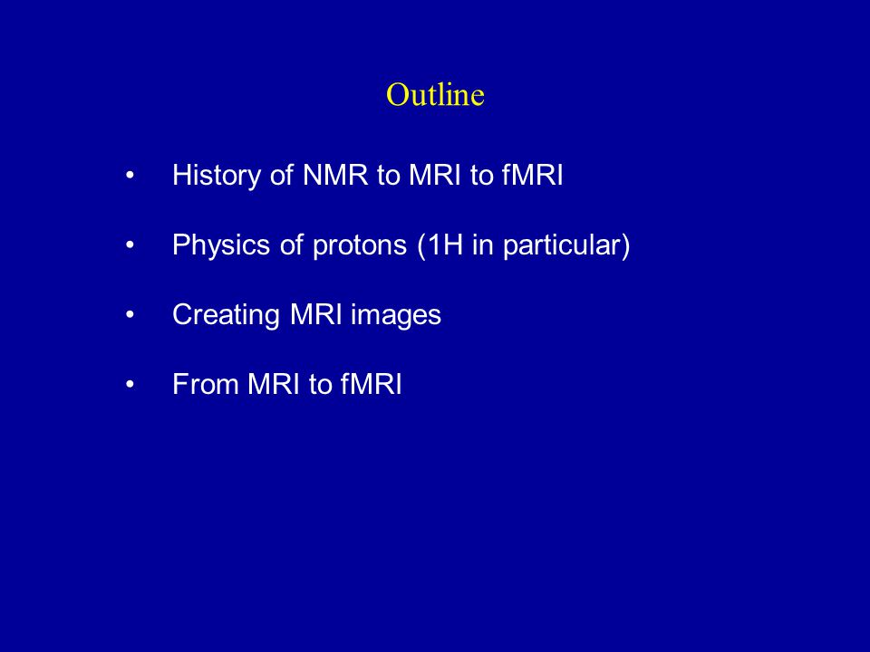 Outline History of NMR to MRI to fMRI