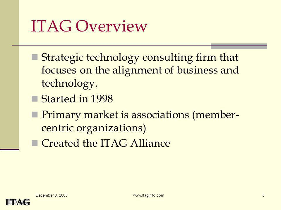 ITAG Overview Strategic technology consulting firm that focuses on the alignment of business and technology.