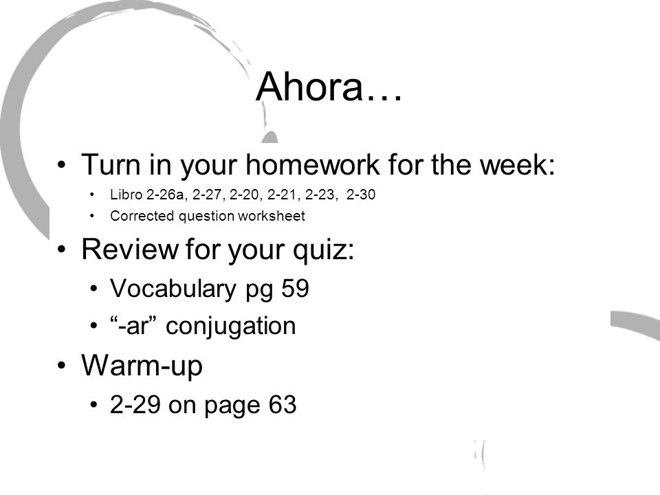 Ahora… Turn in your homework for the week: Review for your quiz: