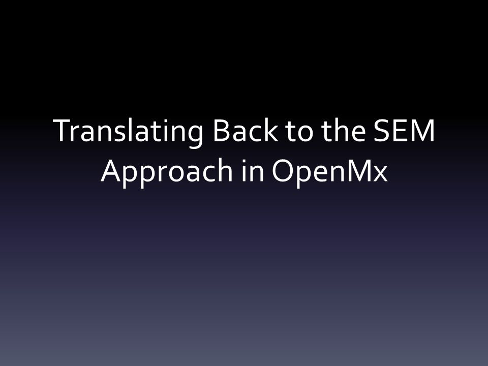 Translating Back to the SEM Approach in OpenMx