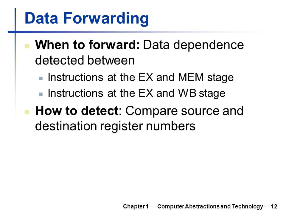 Data Forwarding When to forward: Data dependence detected between