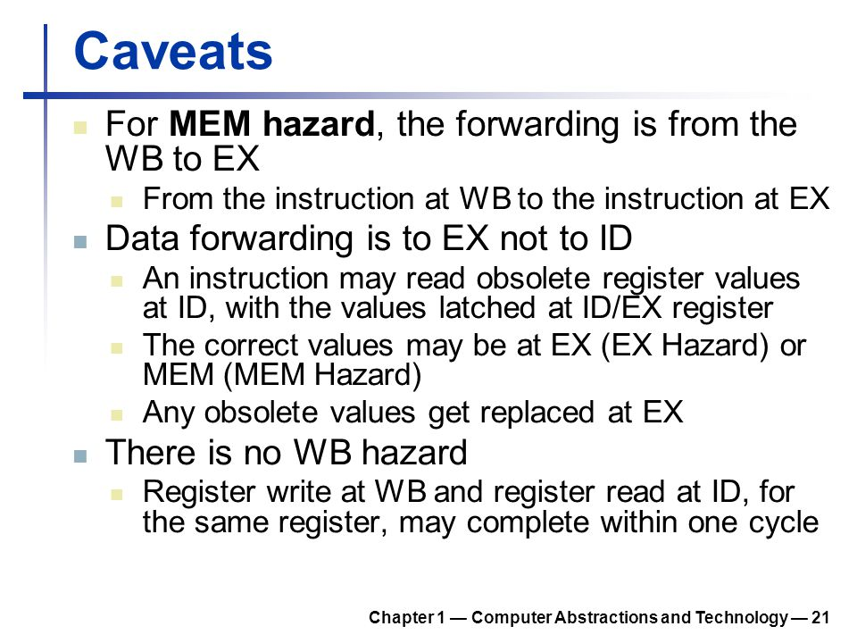 Caveats For MEM hazard, the forwarding is from the WB to EX