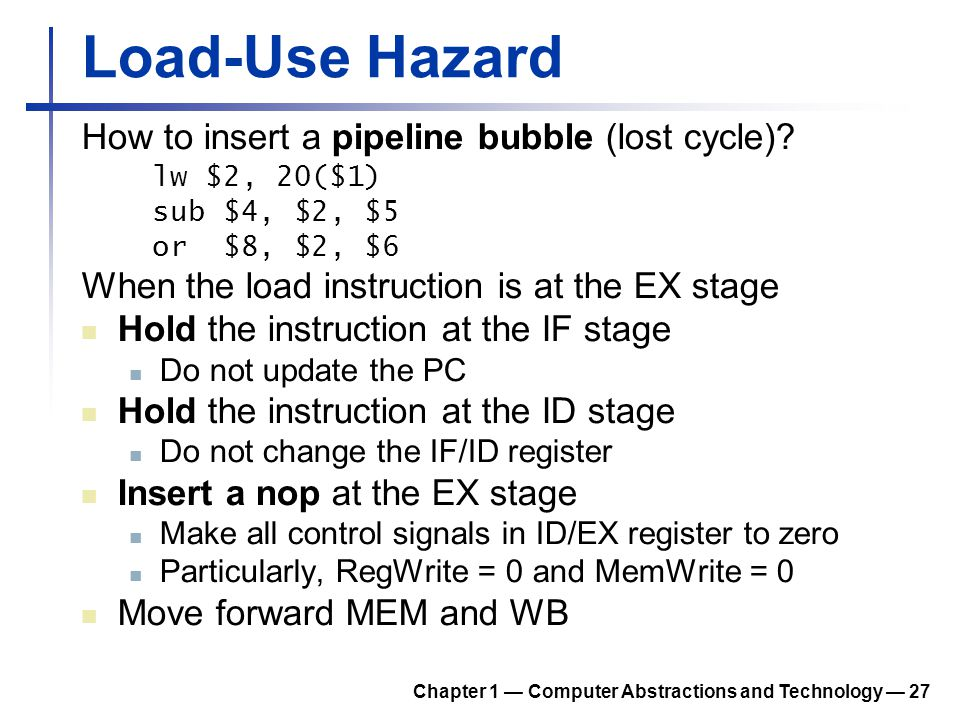 Load-Use Hazard How to insert a pipeline bubble (lost cycle)