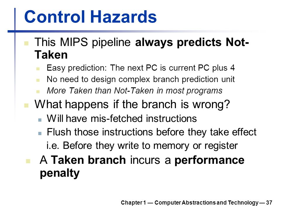 Control Hazards This MIPS pipeline always predicts Not-Taken