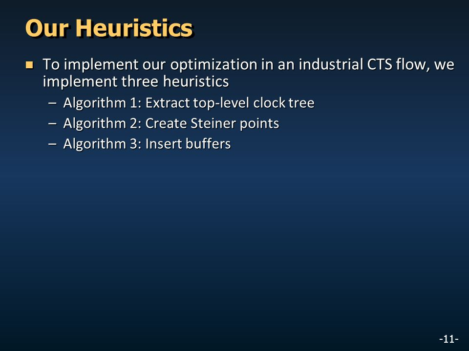Our Heuristics To implement our optimization in an industrial CTS flow, we implement three heuristics.