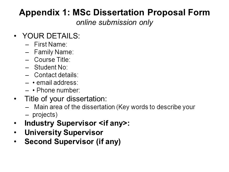 Appendix 1: MSc Dissertation Proposal Form online submission only