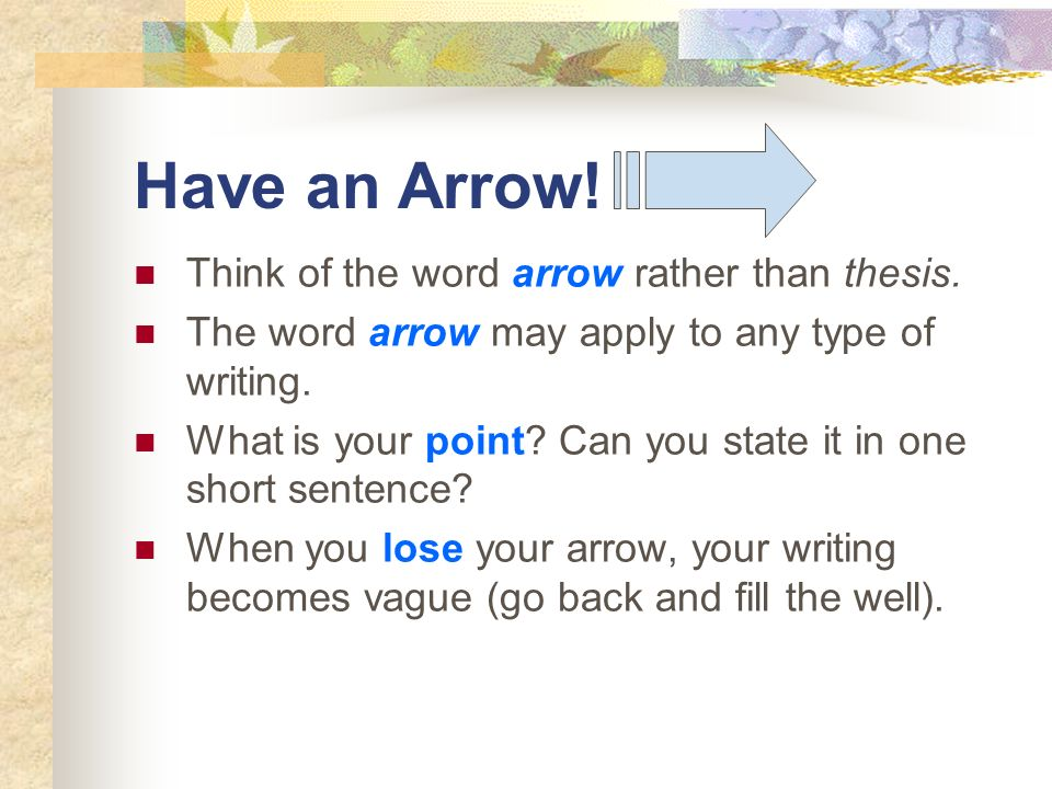 Have an Arrow! Think of the word arrow rather than thesis.