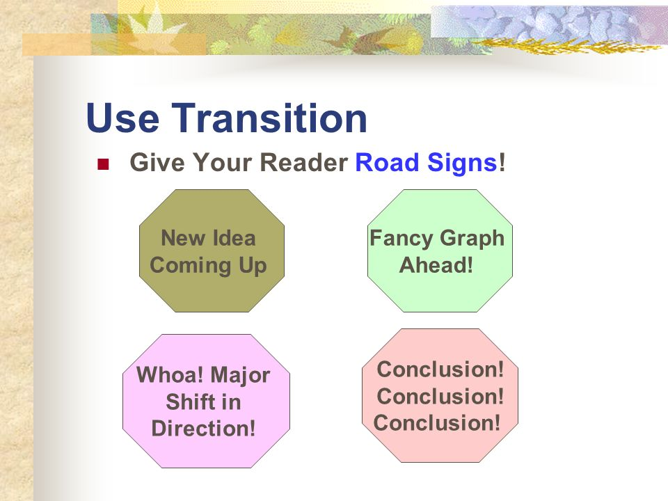 Use Transition Give Your Reader Road Signs! New Idea Coming Up