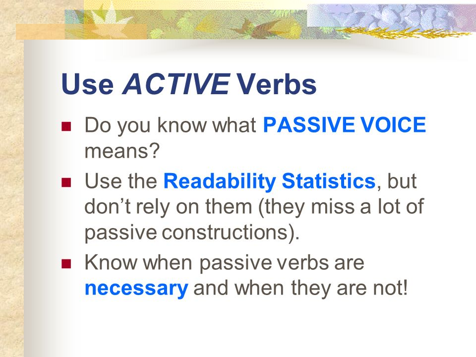 Use ACTIVE Verbs Do you know what PASSIVE VOICE means