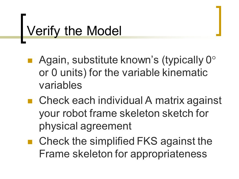 Verify the Model Again, substitute known's (typically 0 or 0 units) for the variable kinematic variables.
