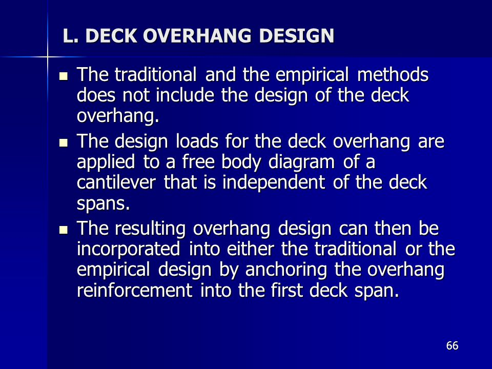 L. DECK OVERHANG DESIGN The traditional and the empirical methods does not include the design of the deck overhang.