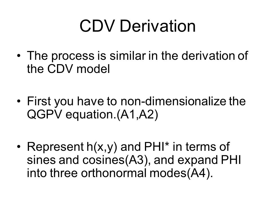 CDV Derivation The process is similar in the derivation of the CDV model. First you have to non-dimensionalize the QGPV equation.(A1,A2)