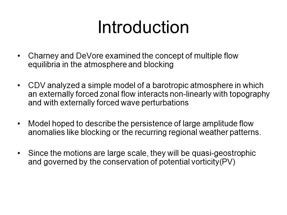 Introduction Charney and DeVore examined the concept of multiple flow equilibria in the atmosphere and blocking.