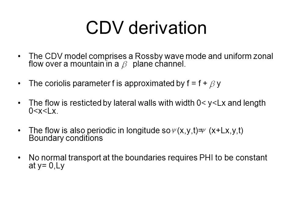 CDV derivation The CDV model comprises a Rossby wave mode and uniform zonal flow over a mountain in a plane channel.