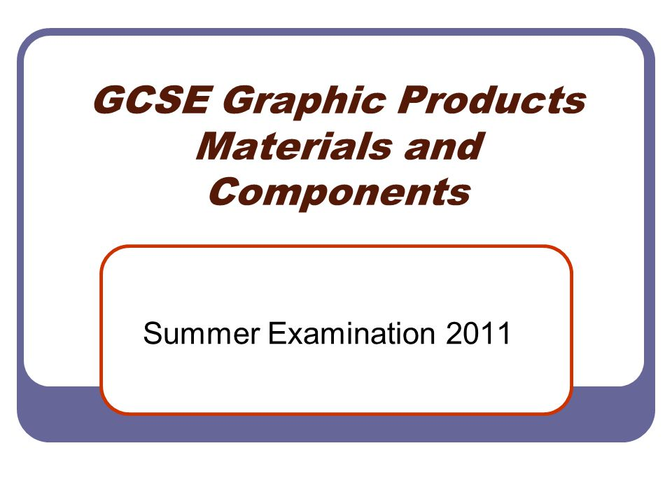 GCSE Graphic Products Materials and Components