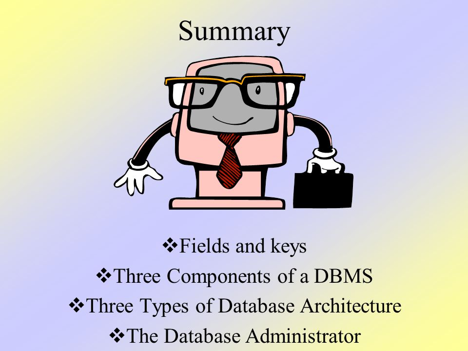 Summary Fields and keys Three Components of a DBMS