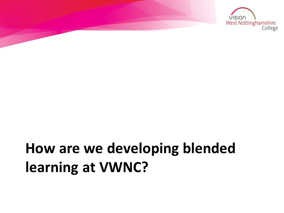 How are we developing blended learning at VWNC
