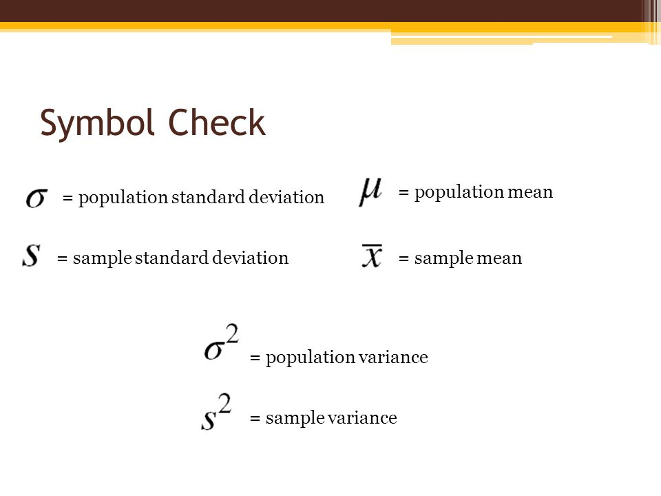 Symbol Check = population mean = population standard deviation