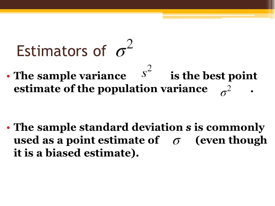 Estimators of The sample variance is the best point estimate of the population variance .