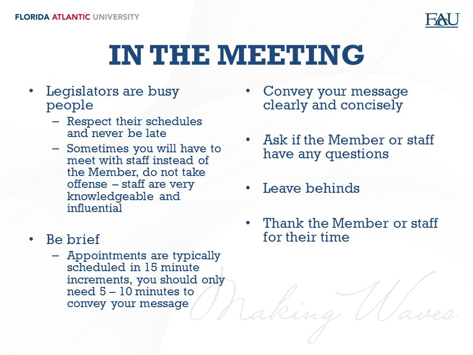 IN THE MEETING Legislators are busy people Be brief