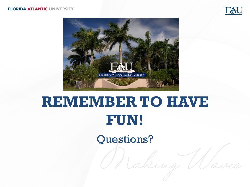 REMEMBER TO HAVE FUN! Questions