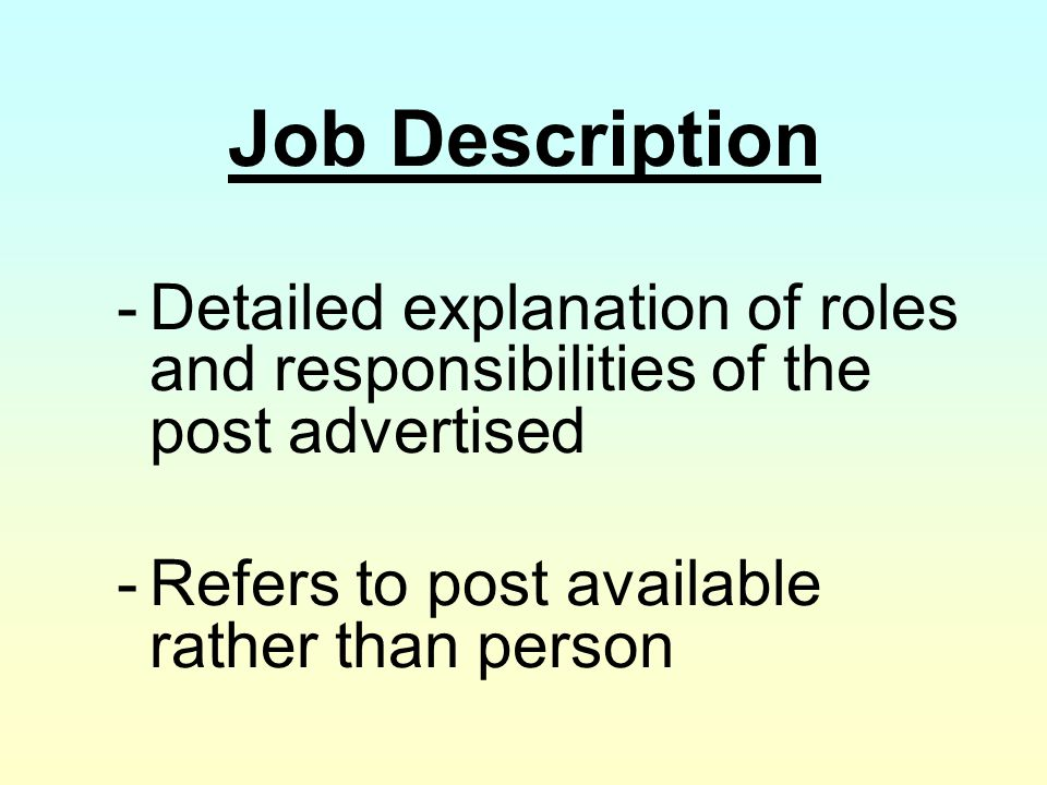Job Description Detailed explanation of roles and responsibilities of the post advertised.