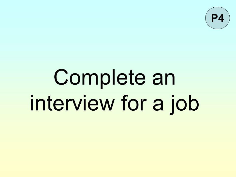Complete an interview for a job