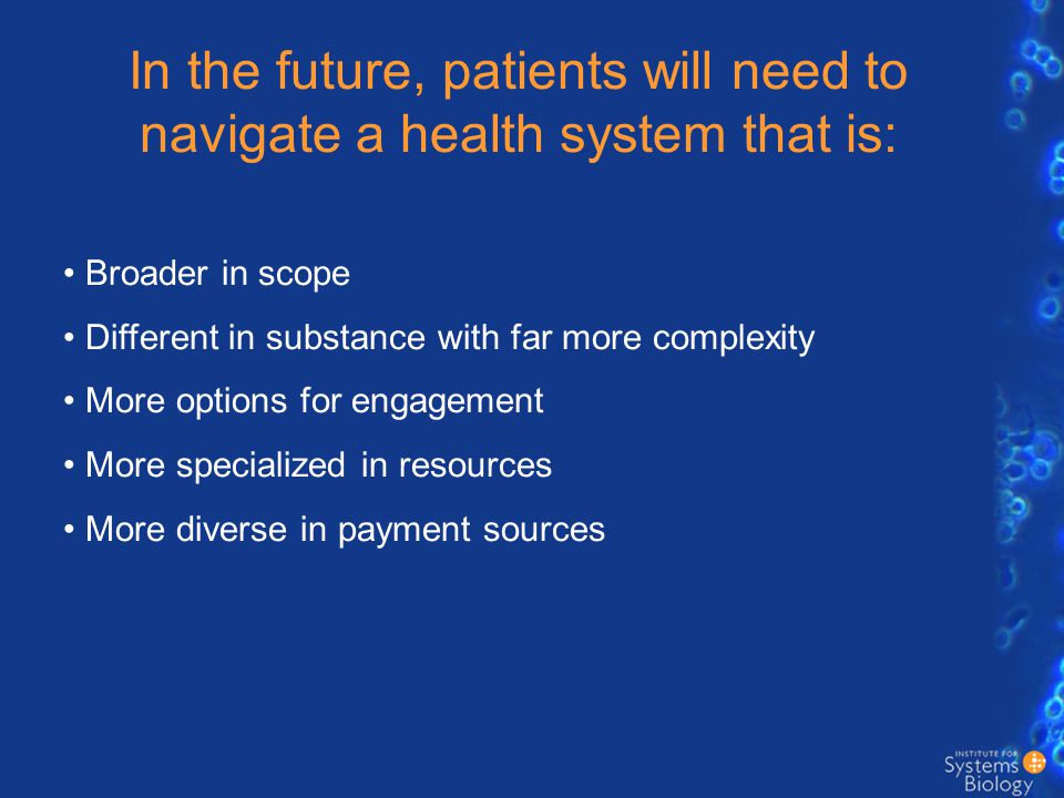 In the future, patients will need to navigate a health system that is: