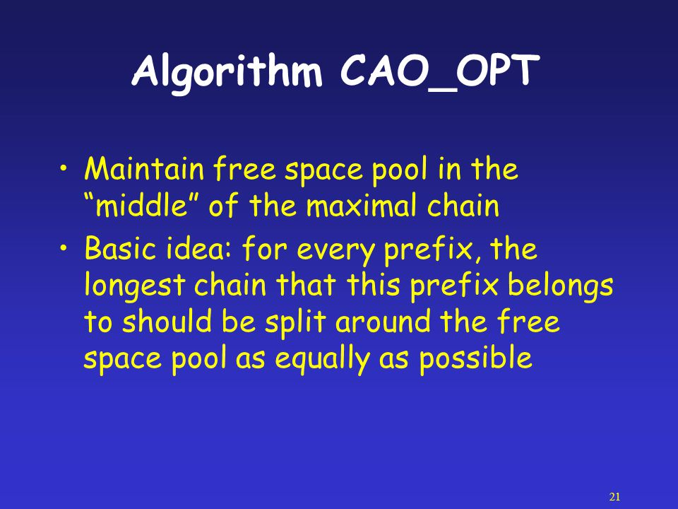 Algorithm CAO_OPT Maintain free space pool in the middle of the maximal chain.