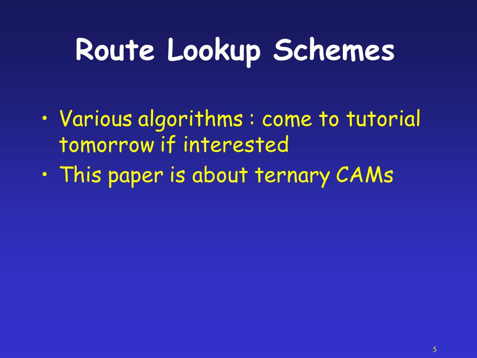 Route Lookup Schemes Various algorithms : come to tutorial tomorrow if interested.