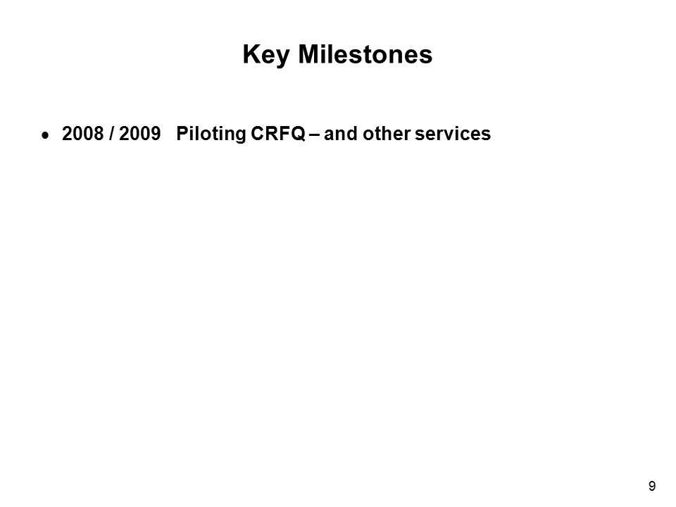 Key Milestones 2008 / 2009 Piloting CRFQ – and other services