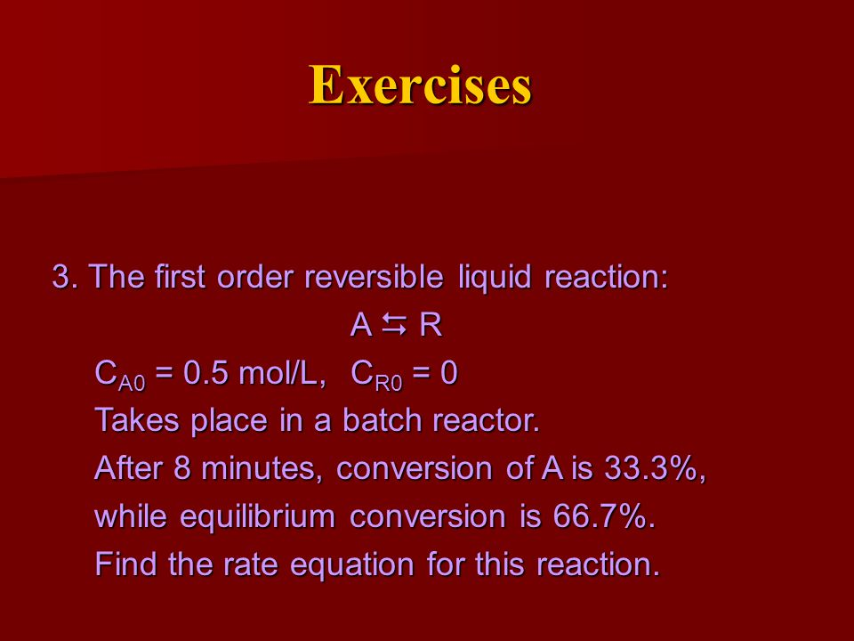 Exercises 3. The first order reversible liquid reaction: A  R