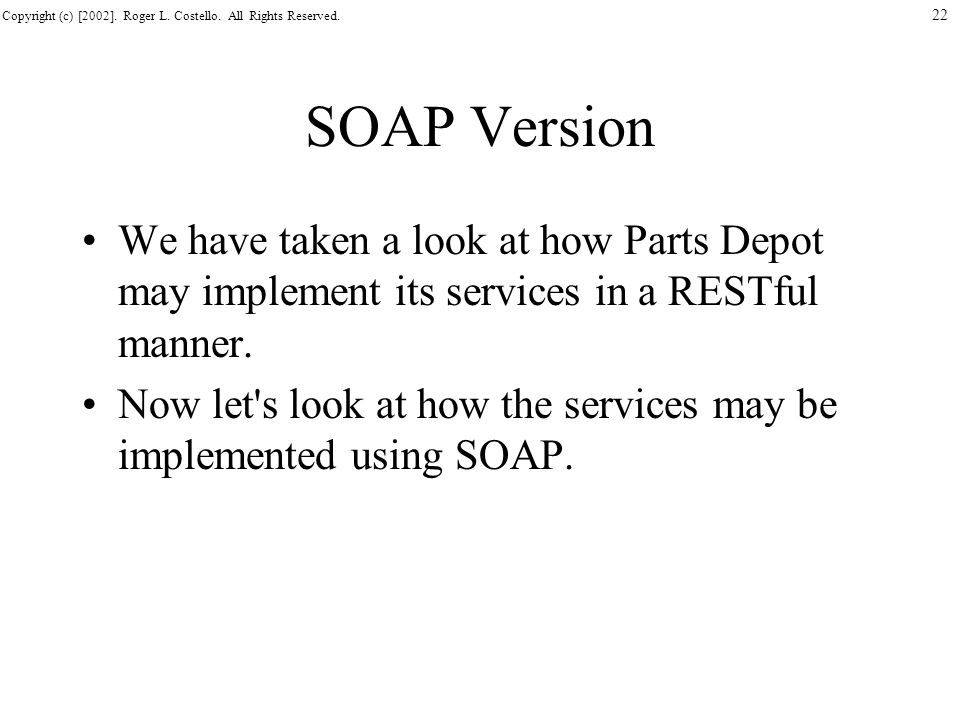 SOAP Version We have taken a look at how Parts Depot may implement its services in a RESTful manner.
