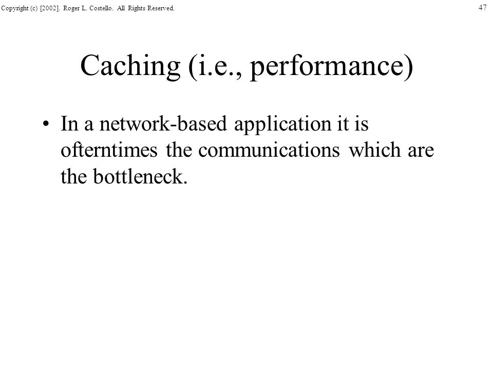 Caching (i.e., performance)