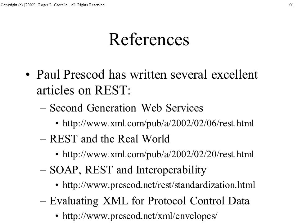 References Paul Prescod has written several excellent articles on REST: Second Generation Web Services.