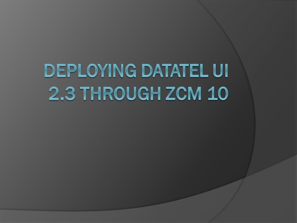 Deploying Datatel UI 2.3 through ZCM 10