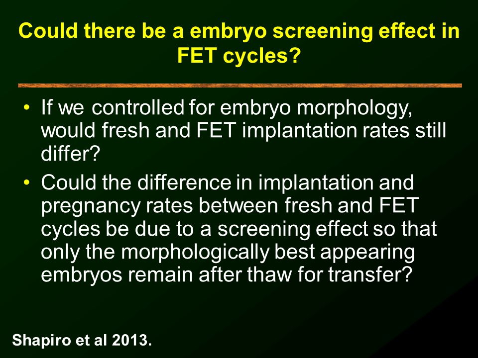 Could there be a embryo screening effect in FET cycles