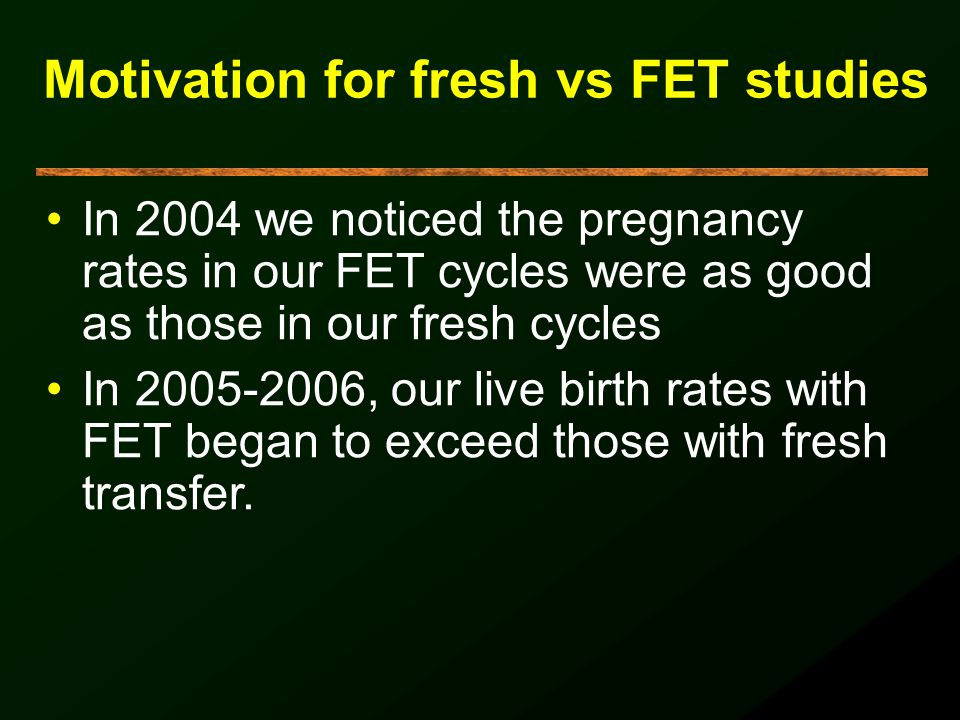 Motivation for fresh vs FET studies