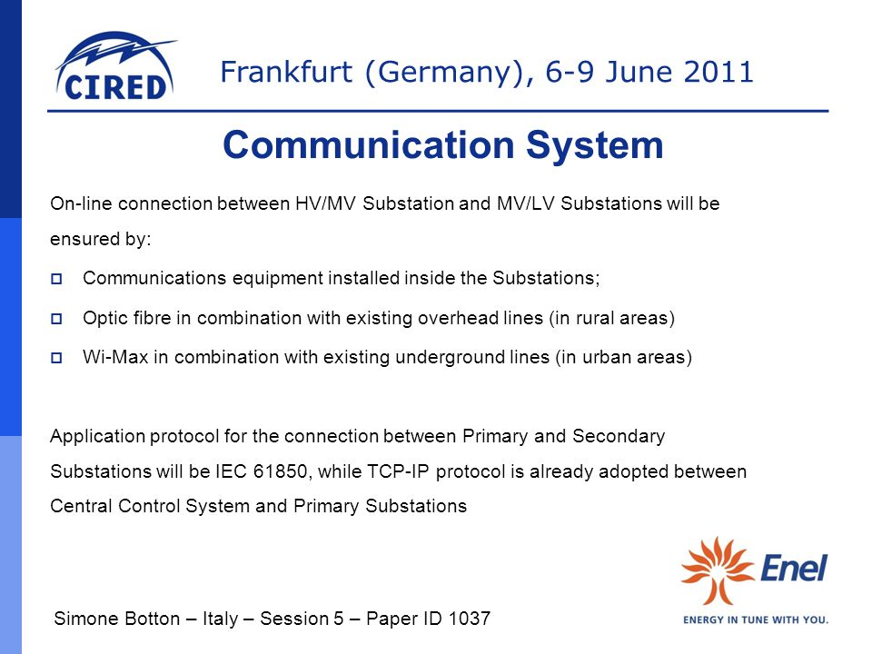 Communication System On-line connection between HV/MV Substation and MV/LV Substations will be ensured by: