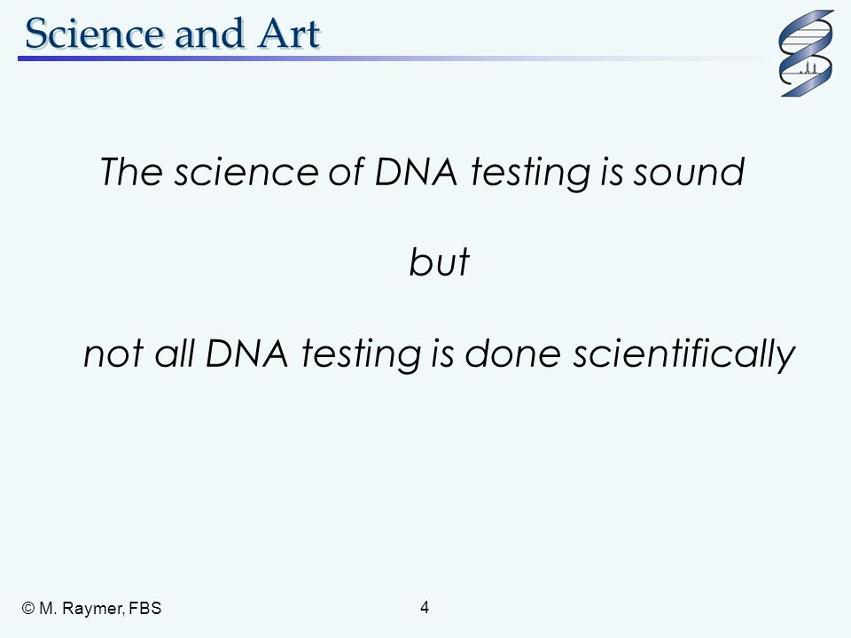 Science and Art The science of DNA testing is sound but not all DNA testing is done scientifically.