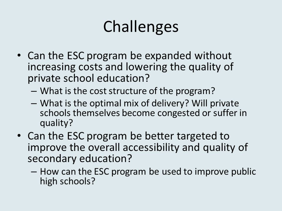 Challenges Can the ESC program be expanded without increasing costs and lowering the quality of private school education