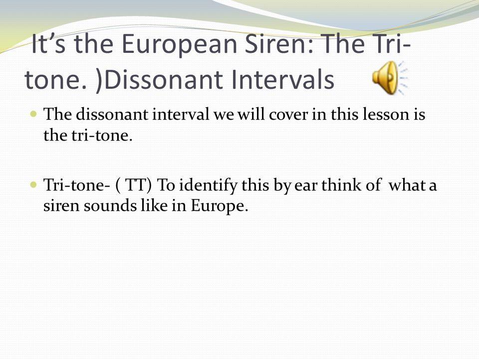 It's the European Siren: The Tri-tone. )Dissonant Intervals