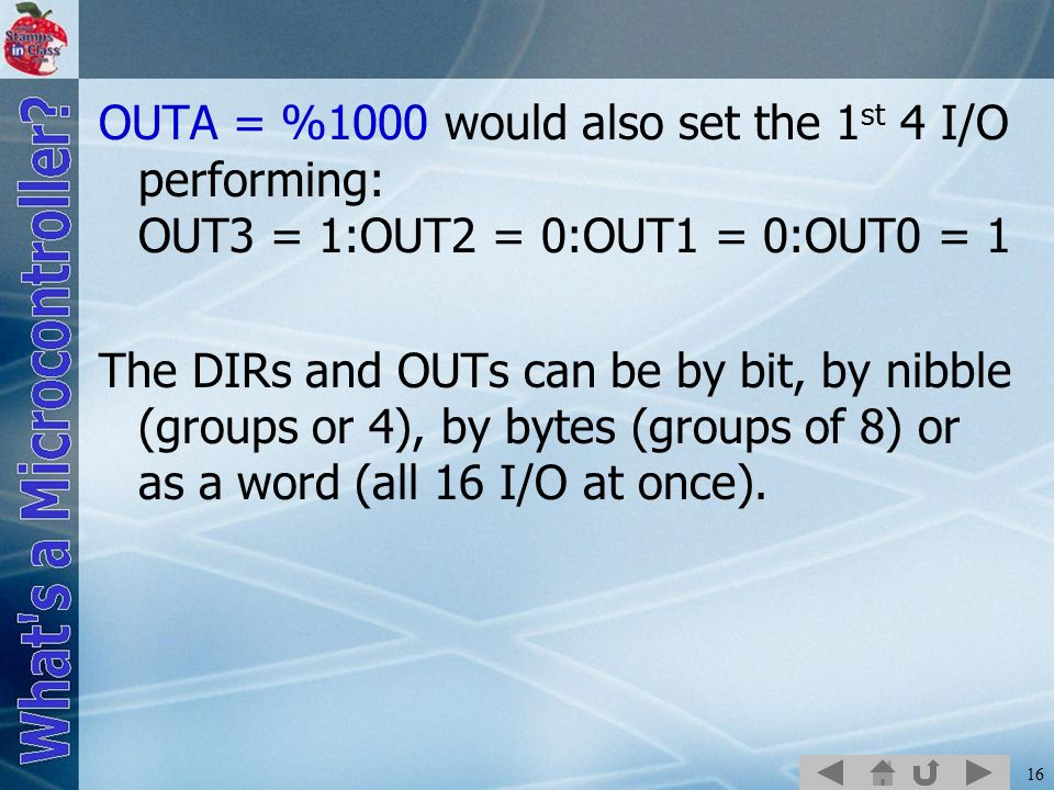 OUTA = %1000 would also set the 1st 4 I/O performing: OUT3 = 1:OUT2 = 0:OUT1 = 0:OUT0 = 1