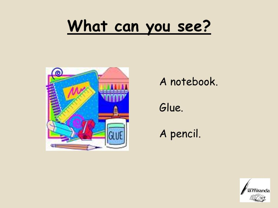 What can you see A notebook. Glue. A pencil.