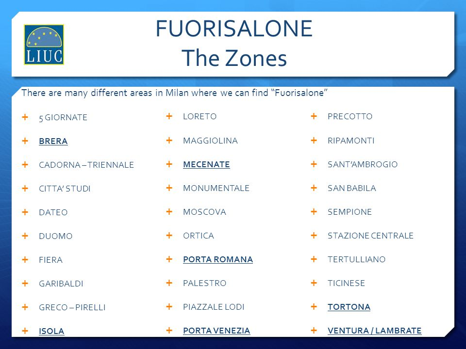 FUORISALONE The Zones There are many different areas in Milan where we can find Fuorisalone 5 GIORNATE.
