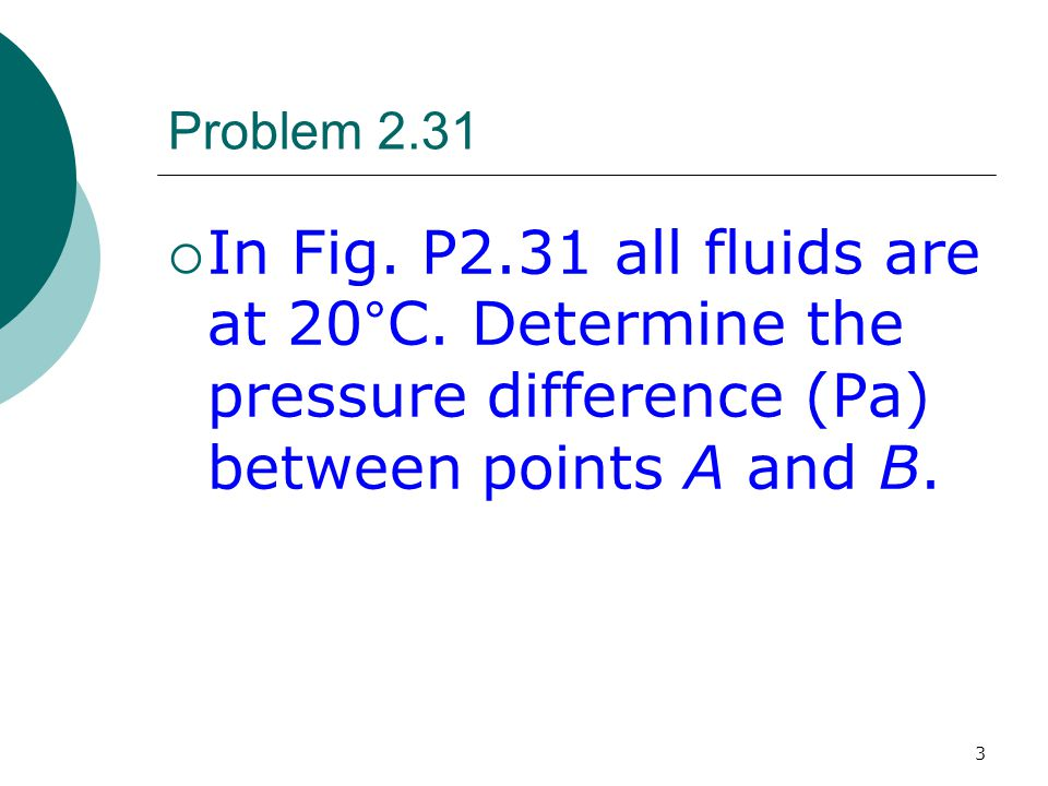 Problem 2.31 In Fig. P2.31 all fluids are at 20°C.